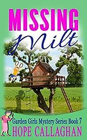 Missing Milt: A Garden Girls Cozy Mystery (Garden Girls Christian Cozy Mystery Series Book 7)