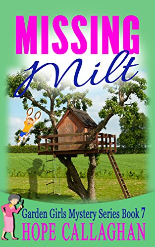 Missing Milt: A Garden Girls Cozy Mystery (Garden Girls Christian Cozy Mystery Series Book 7)