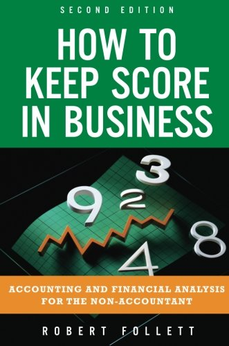 How to Keep Score in Business: Accounting and Financial Analysis for the Non-Accountant (2nd Edition)