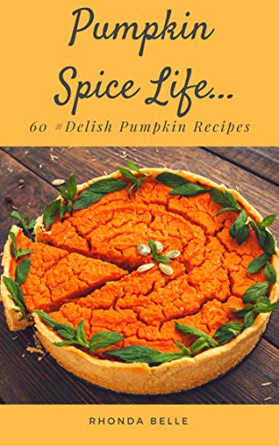 Pumpkin Spice Life: 60 #Delish Pumpkin Recipes (60 Super Recipes Book 54) ()
