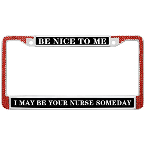 Be Nice To Me I May Be Your Nurse Someday Black Metal License Plate Frame