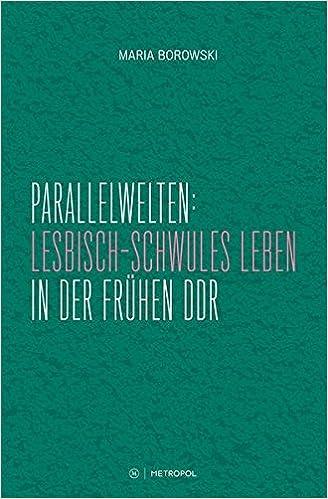 Borowski, Maria - Parallelwelten: Lesbisch-schwules Leben in der frühen DDR