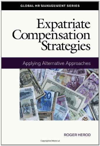 Expatriate Compensation Strategies: Applying Alternative Approaches (Global HR Management)