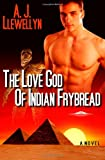 The Love God of Indian Frybread, A. J. Llewellyn, 1611249597