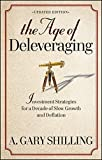 img - for The Age of Deleveraging, Updated Edition: Investment Strategies for a Decade of Slow Growth and Deflation by A. Gary Shilling (2012-01-03) book / textbook / text book