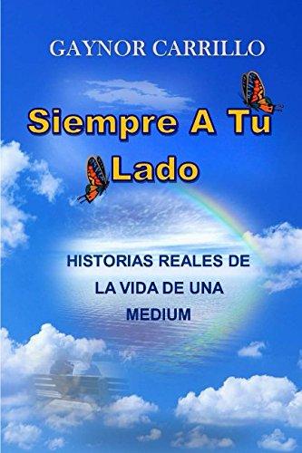 Siempre A Tu Lado: Historias Reales De La Vida De Una Medium  [Carrillo, Gaynor] (Tapa Blanda)