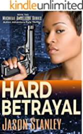 Hard Betrayal: Action Adventure Pulp Thriller Book #2 (Michelle Angelique Avenging Angel Series)