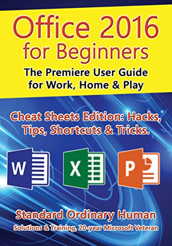 Office 2016 for Beginners: The Premiere User Guide for Work, Home & Play.: Cheat Sheets Edition: Hacks, Tips, Shortcuts & Tricks. (Microsoft Office Outlook 2013 Tips And Tricks)