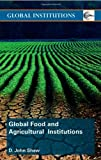 Global Food and Agricultural Institutions, D. John Shaw, 0415445035