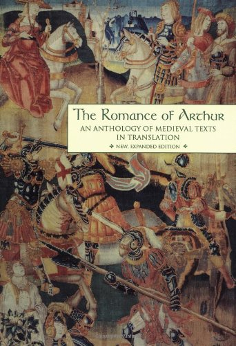The Romance of Arthur: An Anthology of Medieval Texts in Translation (Garland Reference Library of the Humanities, Vol.