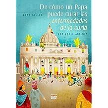 De cómo un Papa puede curar las enfermedades de la curia (Spanish Edition)