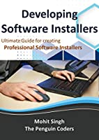 Developing Software Installers: The Ultimate Guide to developing your own software installer through WinRAR Front Cover