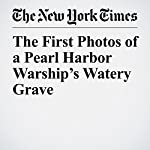 The First Photos of a Pearl Harbor Warship's Watery Grave | Christine Hauser