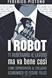 I Robot Ti Ruberanno il Lavoro, Ma Va Bene Cos, Federico Pistono, 1492138177