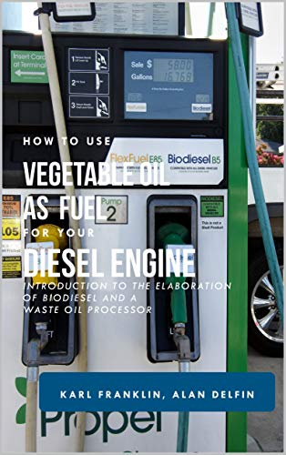 HOW TO USE VEGETABLE OIL  AS FUEL FOR YOUR DIESEL ENGINE: Introduction to the elaboration of biodiesel and a waste oil -