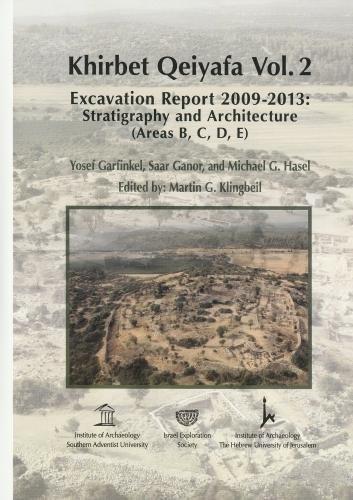 Khirbet Qeiyafa: Volume 2: Excavation Report 2009-2013 Stratigraphy and Architecture (Areas B C D E) PDF