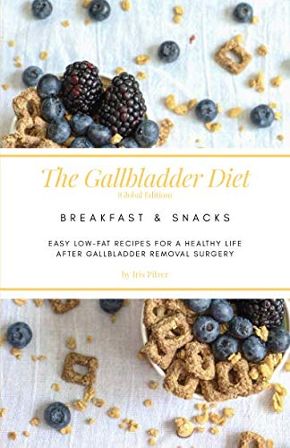 The Gallbladder Diet: Breakfast & Snacks (Global Edition): Easy, low-fat recipes for a healthy life after gallbladder removal surgery
