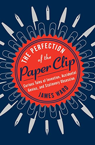 - The Perfection of the Paper Clip: Curious Tales of Invention, Accidental Genius, and Stationery Obsession