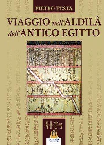 Viaggio nell'aldilà dell'antico Egitto Copertina flessibile – 27 lug 2016 Pietro Testa Harmakis 8898301588 Egittologia