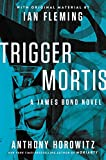 Trigger Mortis: With Original Material by Ian Fleming (James Bond Novels (Hardcover))