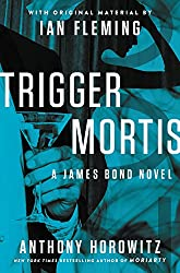 Trigger Mortis: With Original Material by Ian Fleming (James Bond Novels (Hardcover))