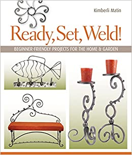 stunning home welding projects plans. Ready  Set Weld Beginner Friendly Projects for the Home Garden Kimberli Matin 9781600592621 Amazon com Books