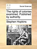 The Rights of Colonies Examined Published by Authority, Stephen Hopkins, 1170664571