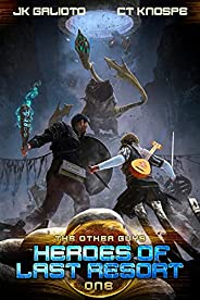 Heroes of Last Resort: A LitRPG Adventure (The Other Guys Book 1)
