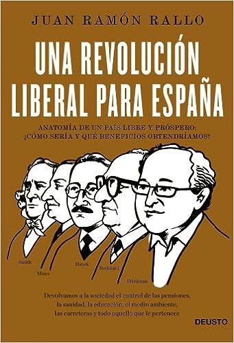 Una revolución liberal para España: Anatomía de un país libre y próspero: ¿cómo sería y qué beneficios obtendríamos? ECONOMÍA: Amazon.es: Rallo, Juan Ramón: Libros