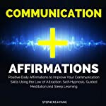 Communication Affirmations: Positive Daily Affirmations to Improve Your Communication Skills Using the Law of Attraction, Self-Hypnosis, Guided Meditation and Sleep Learning | Stephens Hyang
