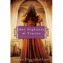 By Susan Higginbotham - Her Highness, the Traitor (5.5.2012)