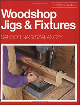 Woodshop Jigs and Fixtures (A Fine Woodworking Book) by Sandor Nagyszalanczy (30-Nov-1994)