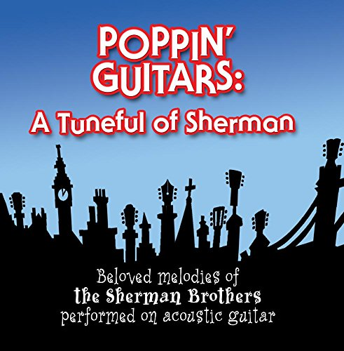 Poppin' Guitars : A Tuneful of Sherman (CD/DVD) - the beloved melodies of the Sherman Brothers performed on acoustic guitar