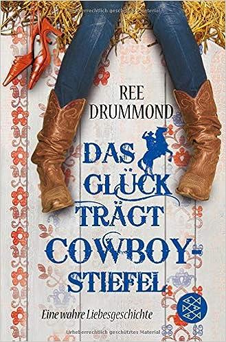 Das Gluck Tragt Cowboystiefel Eine Wahre Liebesgeschichte Amazon