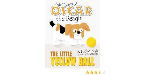 Little Yellow Ball (Adventures of Oscar the Beagle) (Volume 2): Kadi,  Dinko, Skerlets, Tom: 9781981795727: Amazon.com: Books