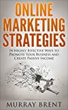 Online Marketing Strategies: 14 Highly Effective Ways to Promote your Business and Create Passive Income (Online Business, Social Media, Internet Marketing, Cashflow)