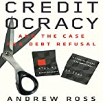 Creditocracy: And the Case for Debt Refusal | Andrew Ross