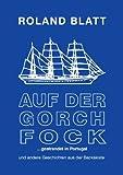 Auf der Gorch Fock ... Gestrandet in Portugal, Roland Blatt, 3844881832
