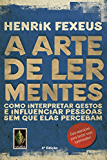 A arte de ler mentes: Como interpretar gestos e influenciar pessoas sem que elas percebam (Portuguese Edition)