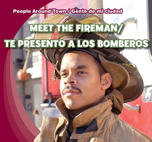 Meet the Fireman / Te presento a los bomberos (People Around Town / Gente de mi ciudad) (English and Spanish Edition)