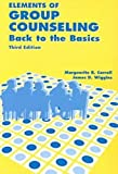 Elements of Group Counseling : Back to Basics, Carroll, Marguerite R. and Wiggins, James, 0891082794