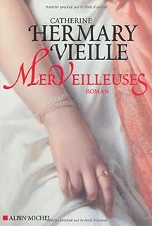 Merveilleuses  : roman, Hermary-Vieille, Catherine