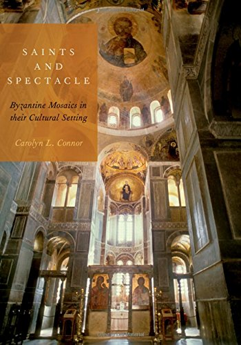 Saints and Spectacle: Byzantine Mosaics in their Cultural Setting Byzantine Mosaic
