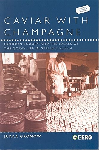 Caviar with Champagne: Common Luxury and the Ideals of the Good Life in Stalin's Russia (Leisure, Consumption and Culture) by Jukka Gronow