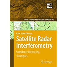 Satellite Radar Interferometry: Subsidence Monitoring Techniques (Remote Sensing and Digital Image Processing (14))