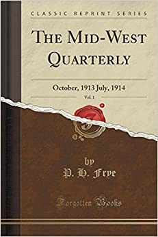 The Mid-West Quarterly, Vol. 1: October, 1913 July, 1914 (Classic Reprint)