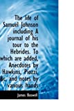 The Life of Samuel Johnson Including a Journal of His Tour to the Hebrides to Which Are Added, Anec, James Boswell, 1103434489