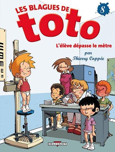 Blagues de Toto T08 L'élève dépasse le mètre Album – 24 novembre 2010 Thierry Coppée Delcourt 2756015903 Bandes dessinées