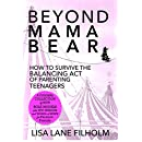 Beyond Mama Bear: How to Survive the Balancing Act of Parenting Teenagers