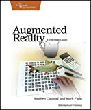 Augmented Reality: A Practical Guide, Stephen Cawood, Mark Fiala, 1934356034